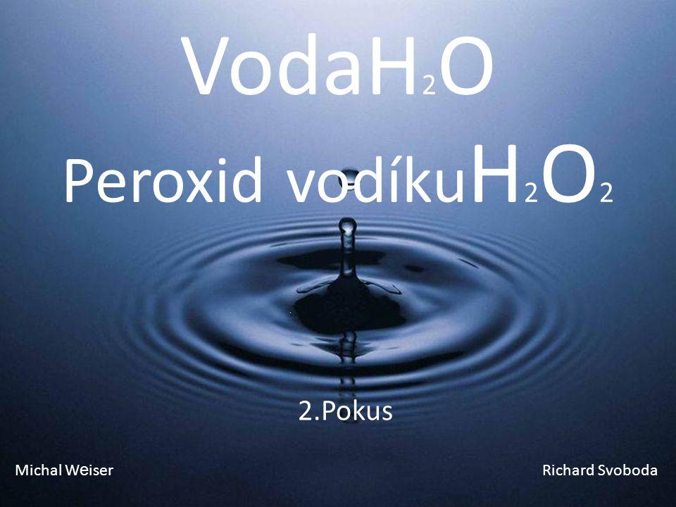VodaH2O Peroxid vodíkuH2O2