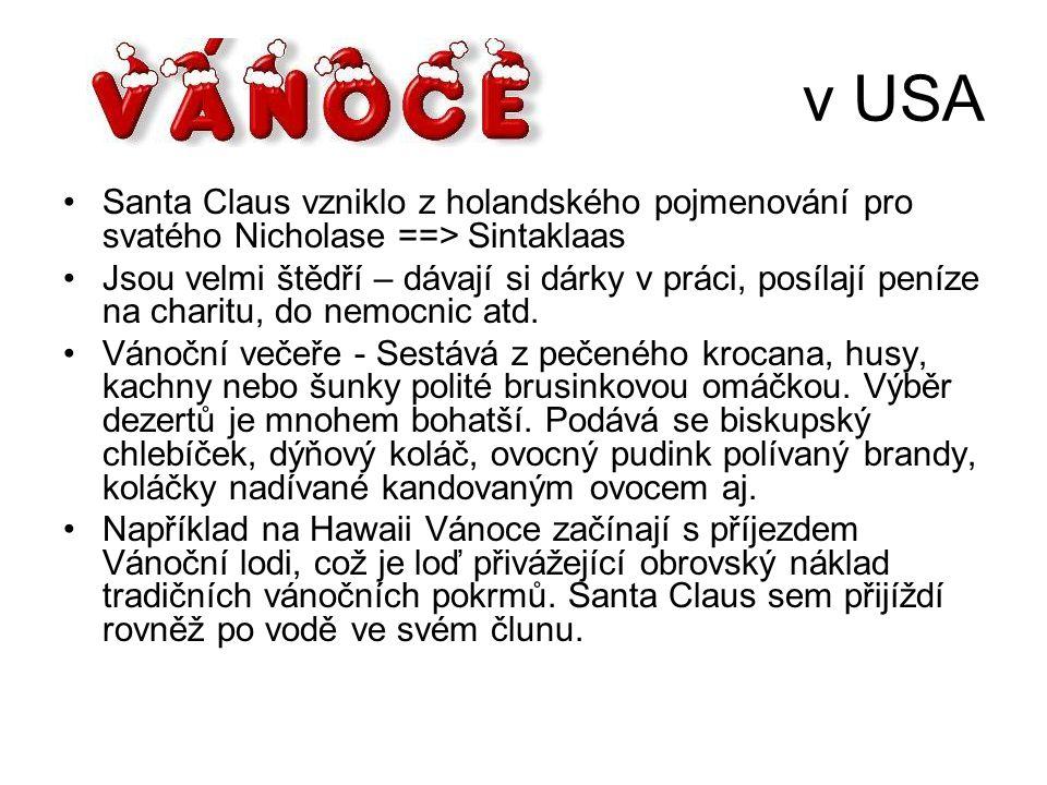 v USA Santa Claus vzniklo z holandského pojmenování pro svatého Nicholase ==> Sintaklaas.