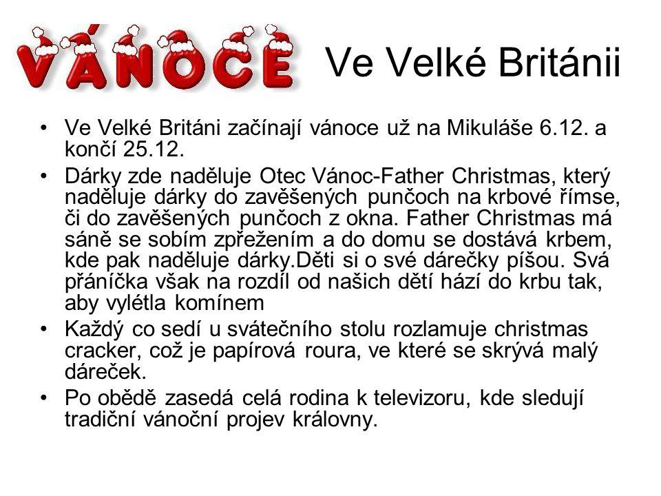 Ve Velké Británii Ve Velké Británi začínají vánoce už na Mikuláše 6.12. a končí 25.12.