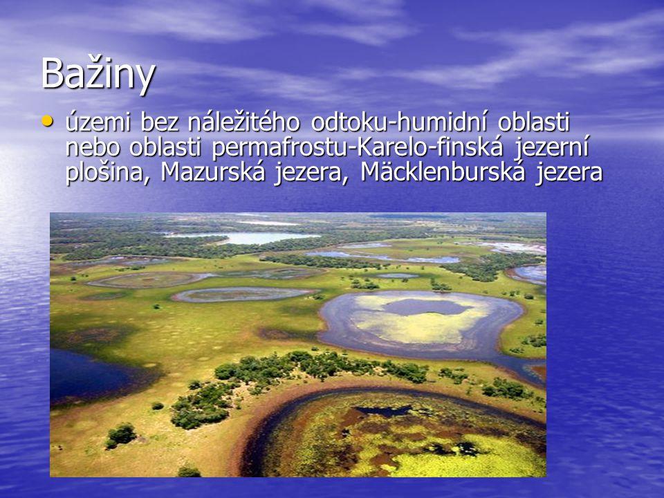 Bažiny územi bez náležitého odtoku-humidní oblasti nebo oblasti permafrostu-Karelo-finská jezerní plošina, Mazurská jezera, Mäcklenburská jezera.