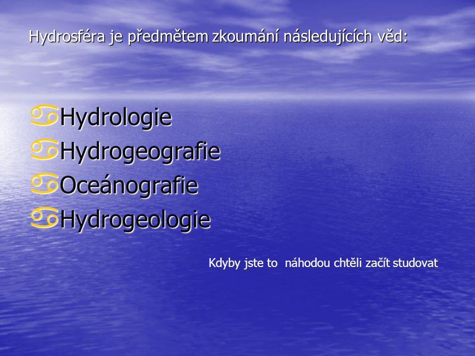 Hydrosféra je předmětem zkoumání následujících věd:
