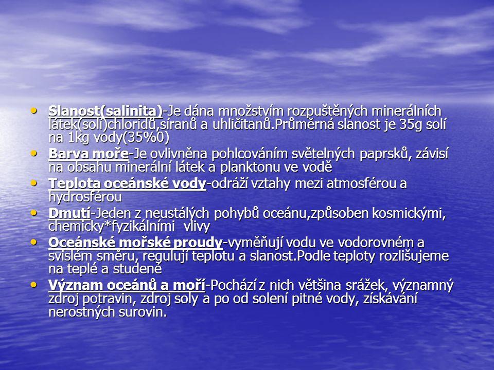 Slanost(salinita)-Je dána množstvím rozpuštěných minerálních látek(solí)chloridů,síranů a uhličitanů.Průměrná slanost je 35g solí na 1kg vody(35%0)