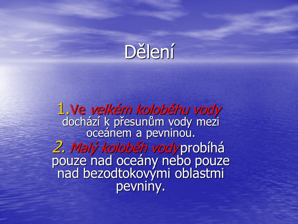 Dělení Ve velkém koloběhu vody dochází k přesunům vody mezi oceánem a pevninou.