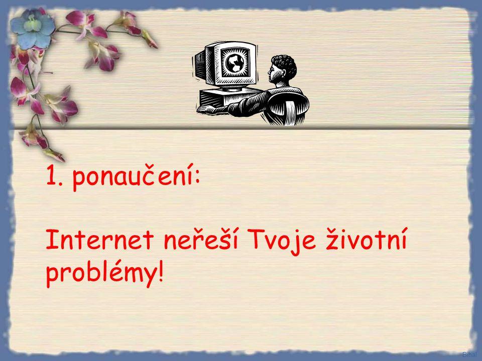 1. ponaučení: Internet neřeší Tvoje životní problémy!