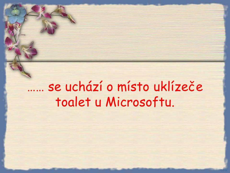 …… se uchází o místo uklízeče toalet u Microsoftu.