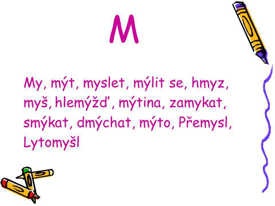 M My, mýt, myslet, mýlit se, hmyz, myš, hlemýžď, mýtina, zamykat,