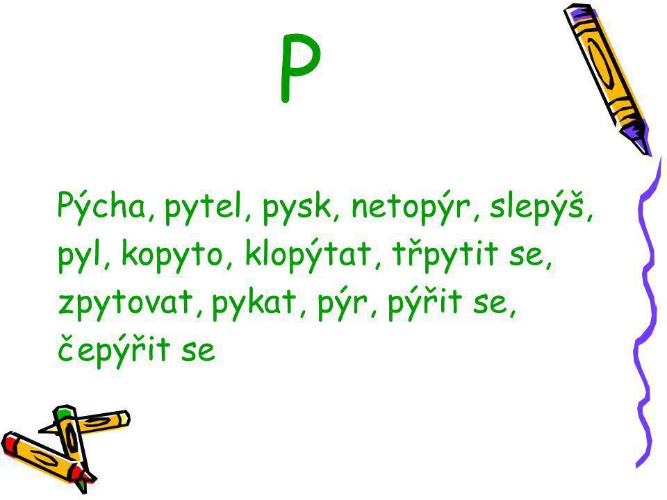 P Pýcha, pytel, pysk, netopýr, slepýš,