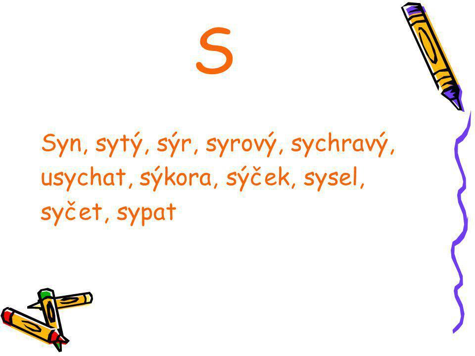 S Syn, sytý, sýr, syrový, sychravý, usychat, sýkora, sýček, sysel,