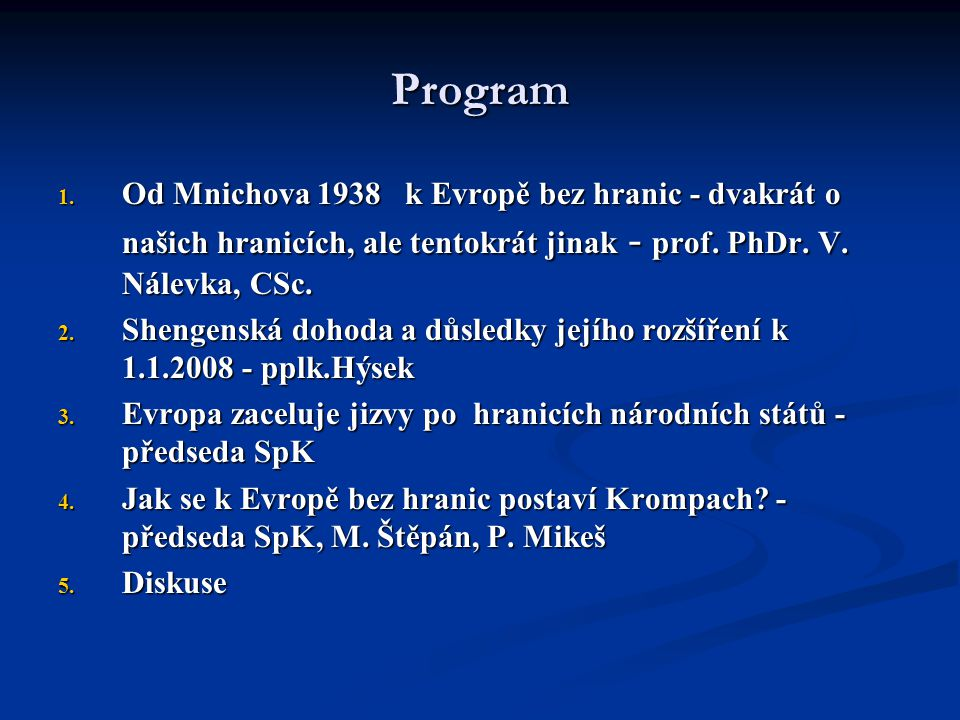 Program Od Mnichova 1938 k Evropě bez hranic - dvakrát o našich hranicích, ale tentokrát jinak - prof. PhDr. V. Nálevka, CSc.