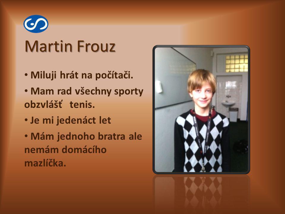 Martin Frouz Miluji hrát na počítači.