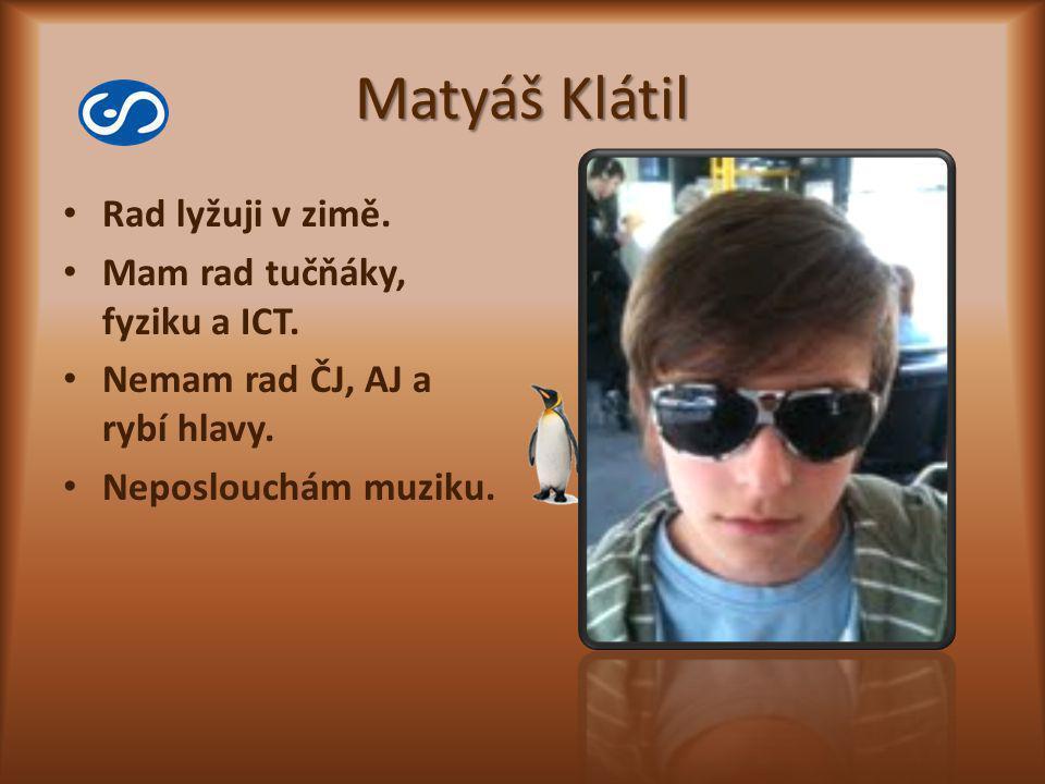 Matyáš Klátil Rad lyžuji v zimě. Mam rad tučňáky, fyziku a ICT.