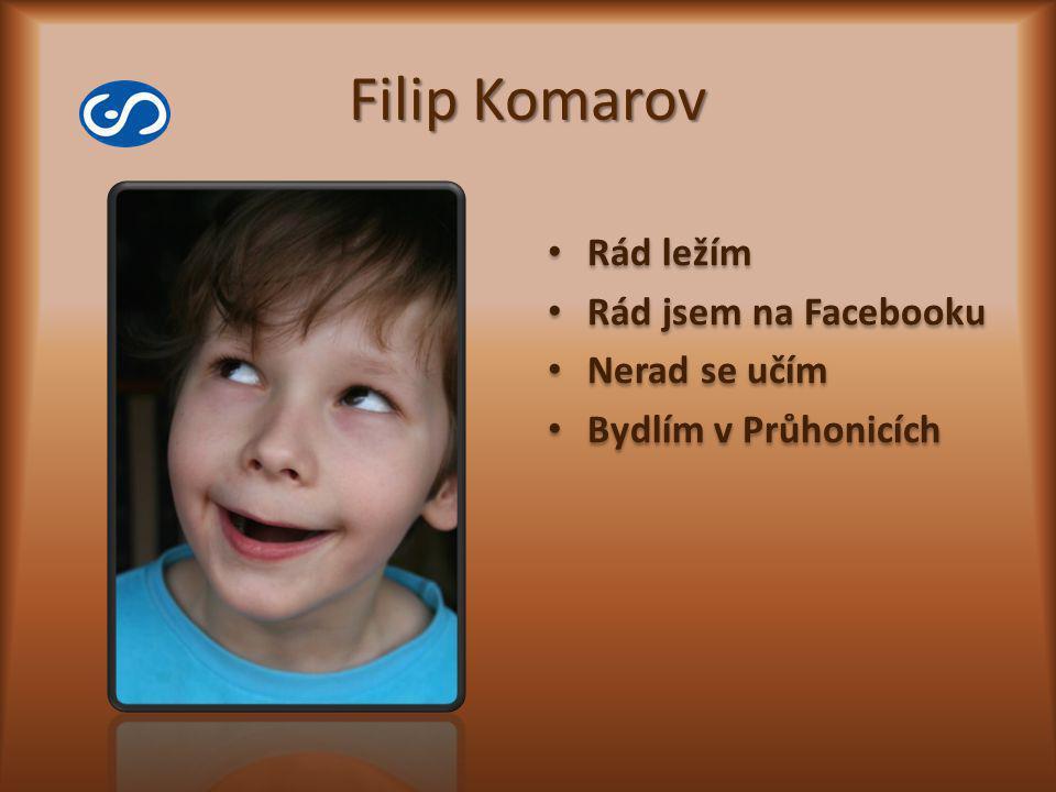 Filip Komarov Rád ležím Rád jsem na Facebooku Nerad se učím