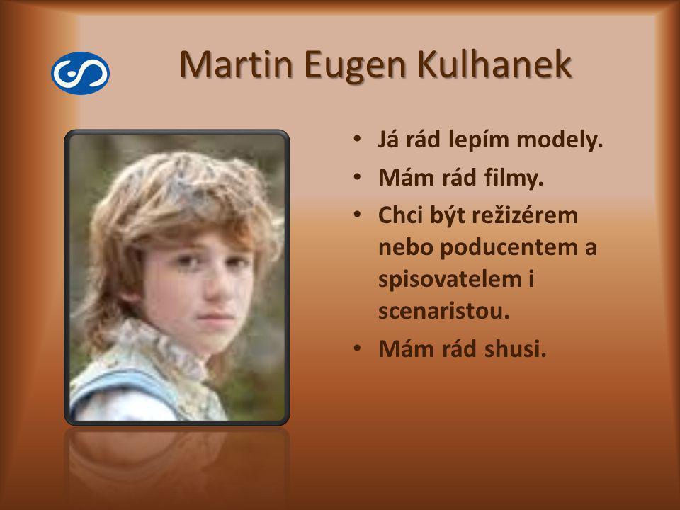 Martin Eugen Kulhanek Já rád lepím modely. Mám rád filmy.