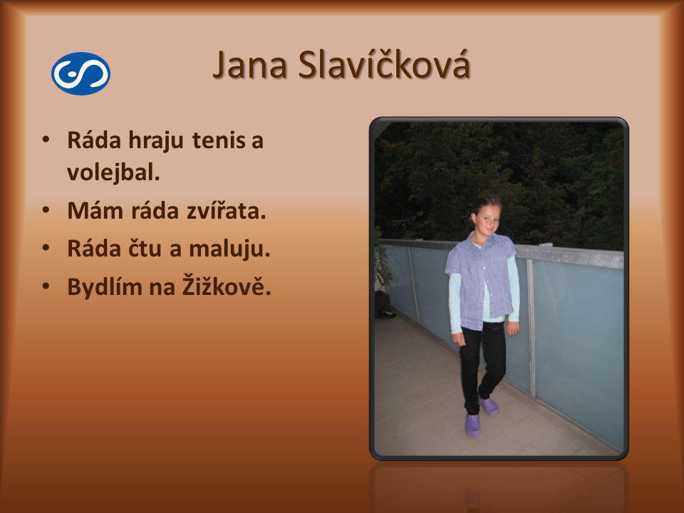 Jana Slavíčková Ráda hraju tenis a volejbal. Mám ráda zvířata.