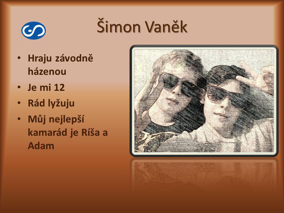 Šimon Vaněk Hraju závodně házenou Je mi 12 Rád lyžuju