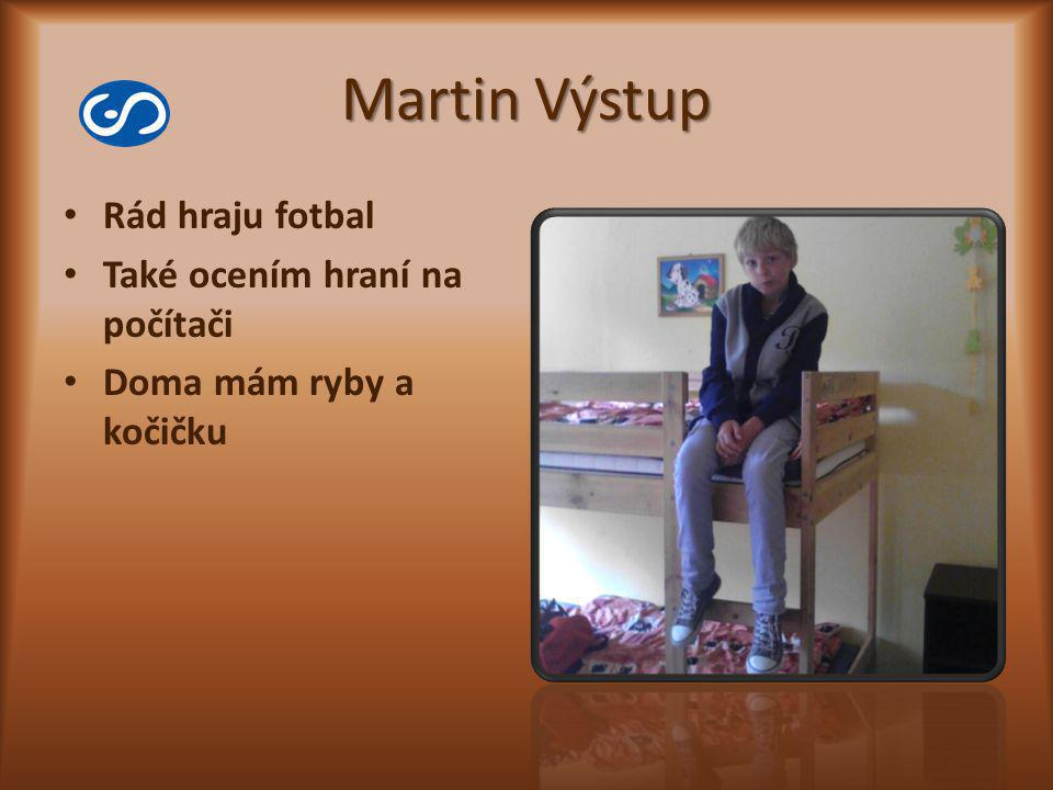 Martin Výstup Rád hraju fotbal Také ocením hraní na počítači
