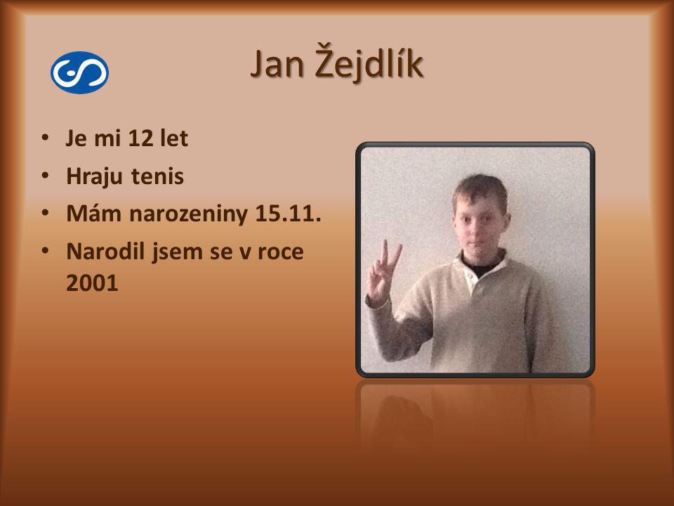 Jan Žejdlík Je mi 12 let Hraju tenis Mám narozeniny 15.11.