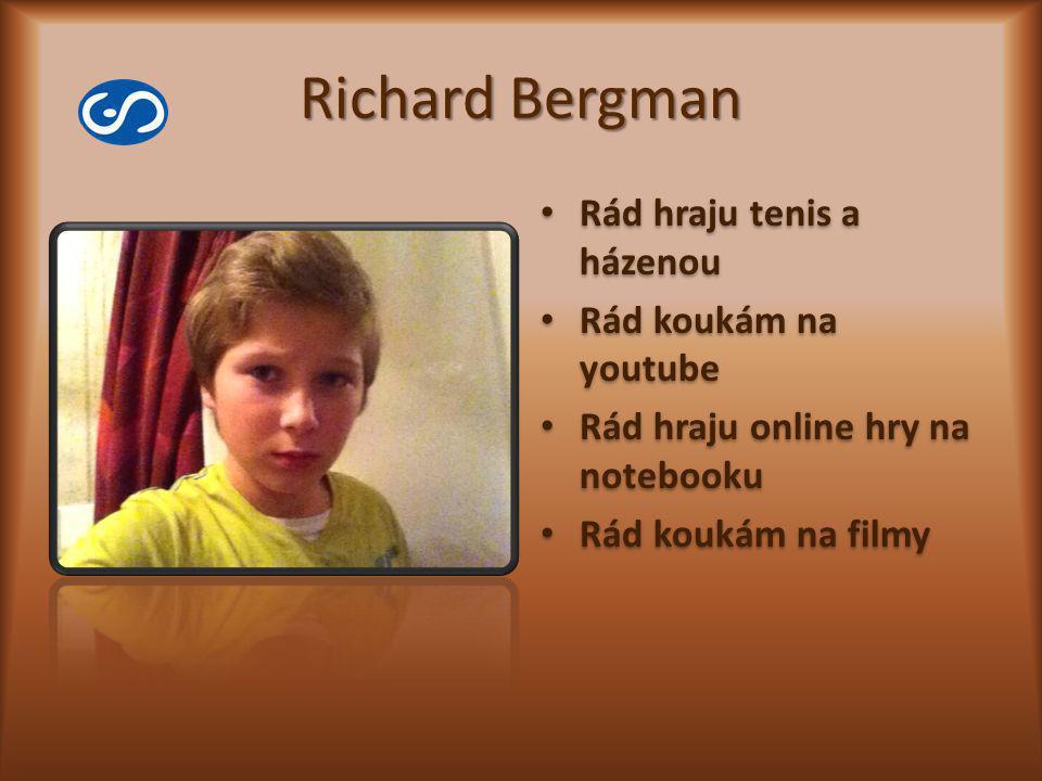 Richard Bergman Rád hraju tenis a házenou Rád koukám na youtube