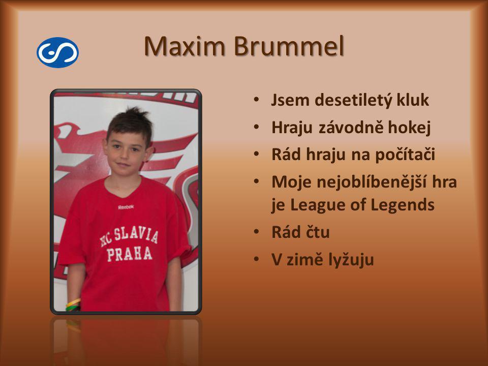 Maxim Brummel Jsem desetiletý kluk Hraju závodně hokej