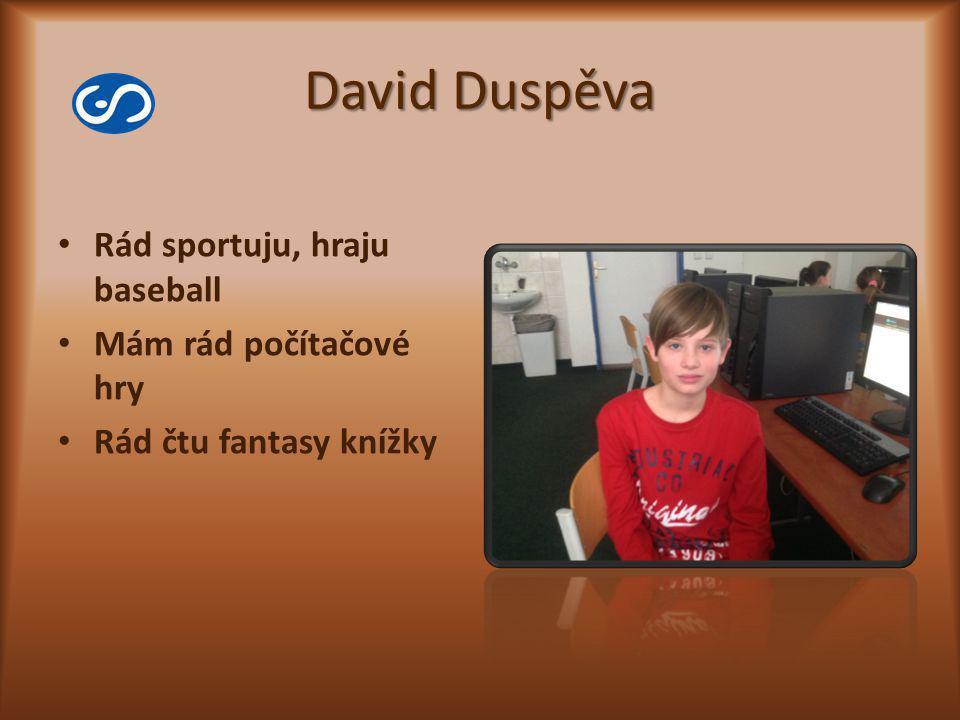 David Duspěva Rád sportuju, hraju baseball Mám rád počítačové hry