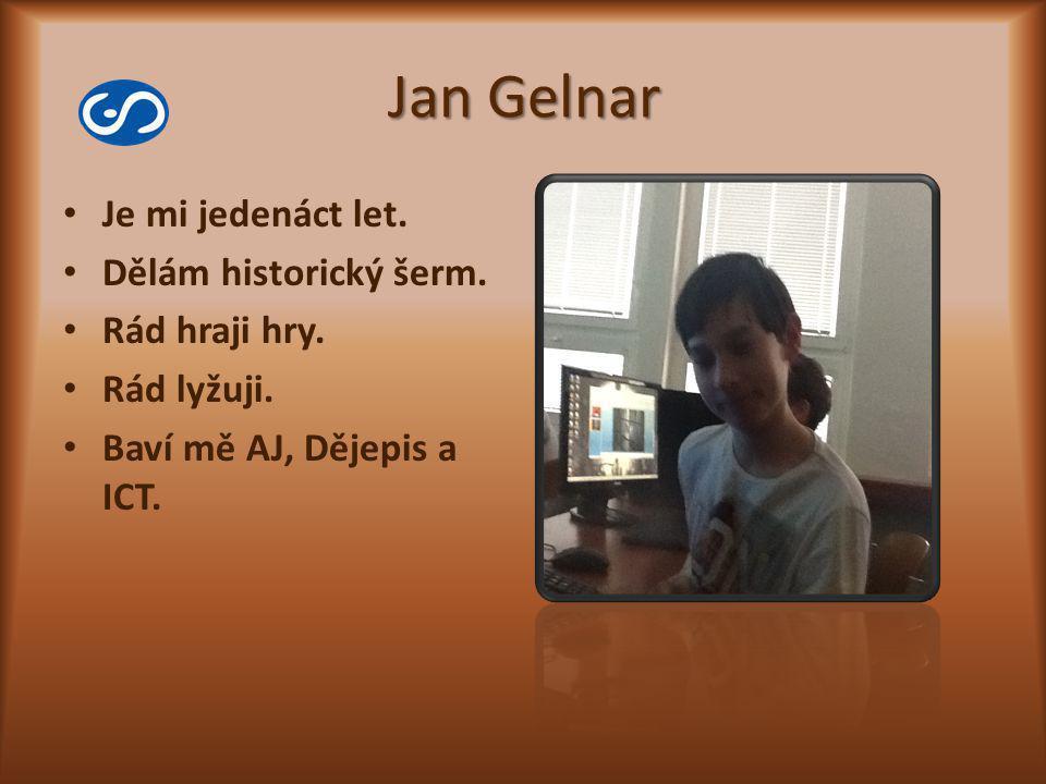 Jan Gelnar Je mi jedenáct let. Dělám historický šerm. Rád hraji hry.