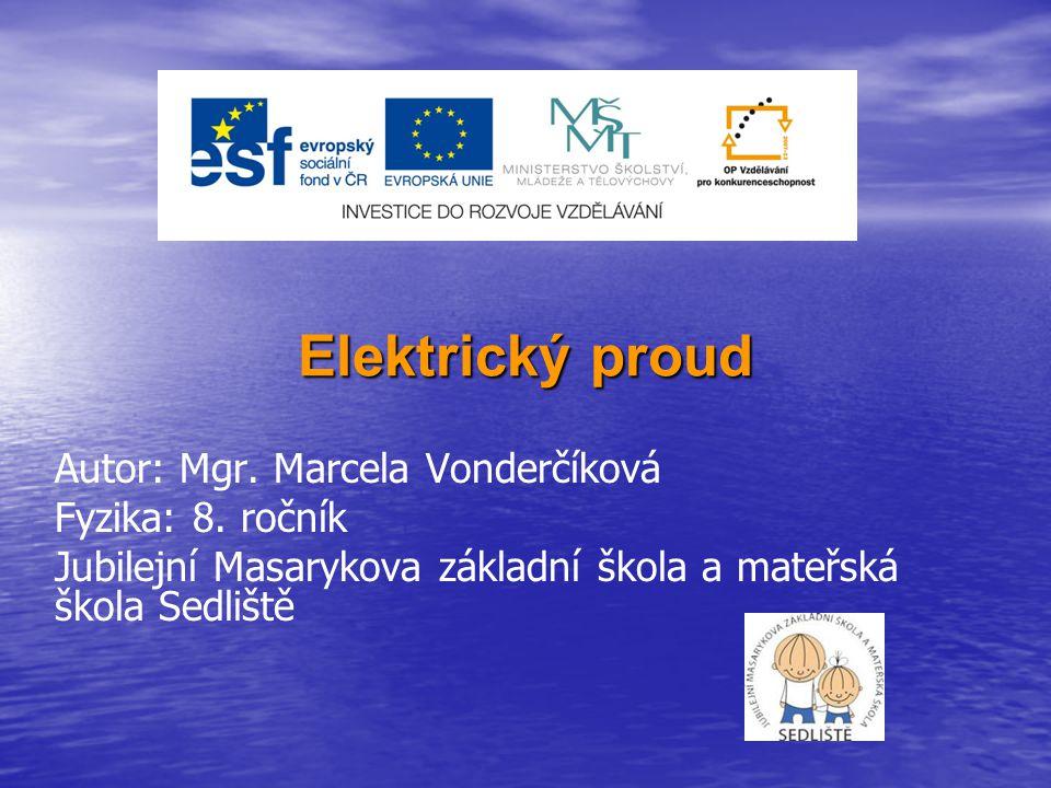 Elektrický proud Autor: Mgr. Marcela Vonderčíková Fyzika: 8. ročník