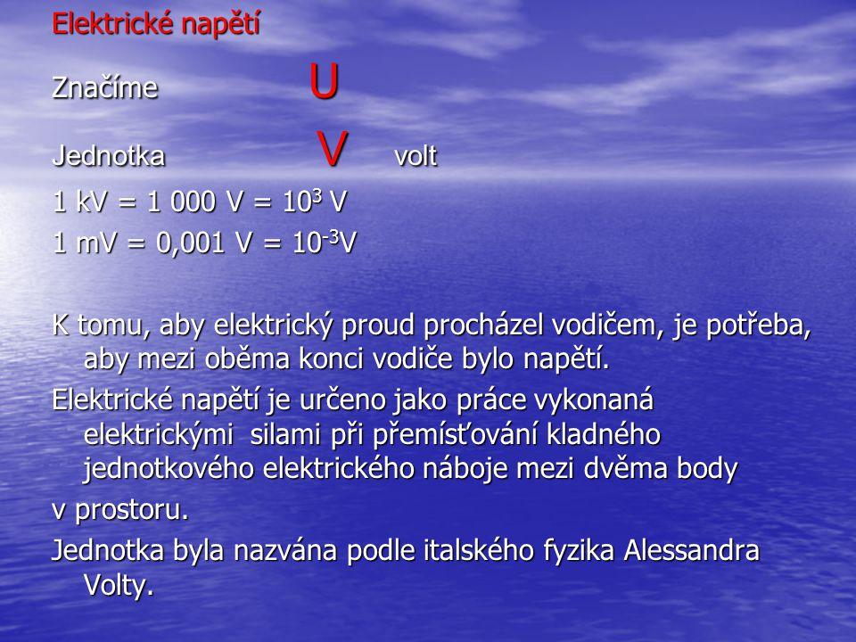 Elektrické napětí Značíme U. Jednotka V volt. 1 kV = 1 000 V = 103 V. 1 mV = 0,001 V = 10-3V.