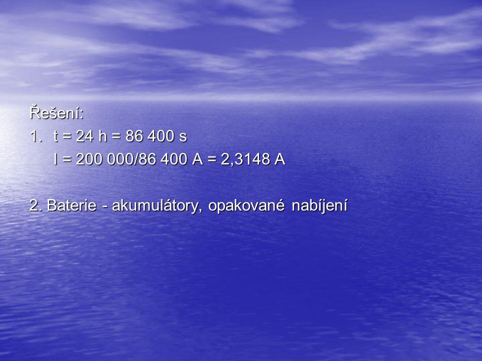 Řešení: 1. t = 24 h = 86 400 s I = 200 000/86 400 A = 2,3148 A 2.