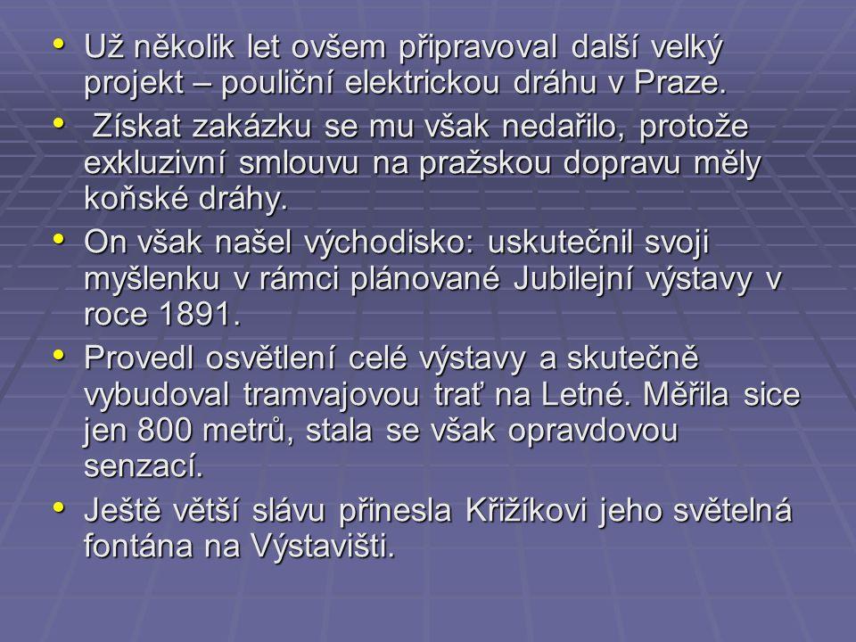 Už několik let ovšem připravoval další velký projekt – pouliční elektrickou dráhu v Praze.