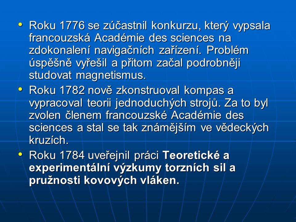 Roku 1776 se zúčastnil konkurzu, který vypsala francouzská Académie des sciences na zdokonalení navigačních zařízení. Problém úspěšně vyřešil a přitom začal podrobněji studovat magnetismus.