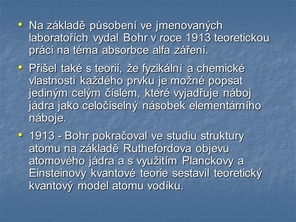 Na základě působení ve jmenovaných laboratořích vydal Bohr v roce 1913 teoretickou práci na téma absorbce alfa záření.