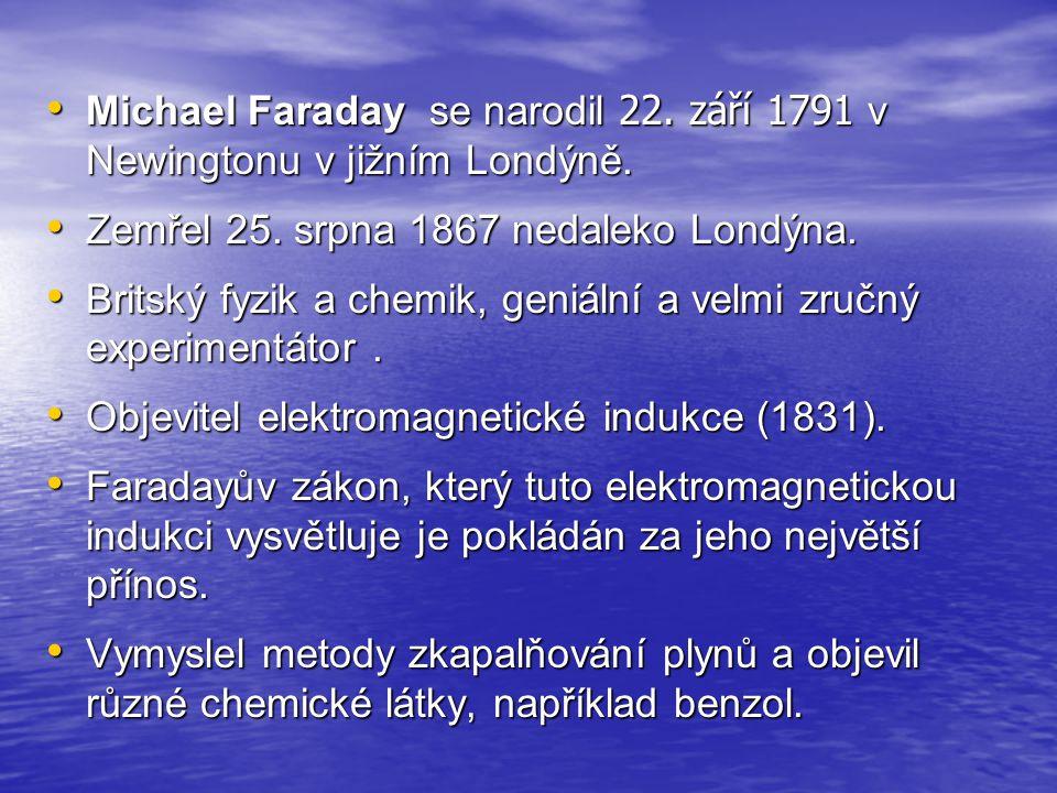 Michael Faraday se narodil 22. září 1791 v Newingtonu v jižním Londýně.