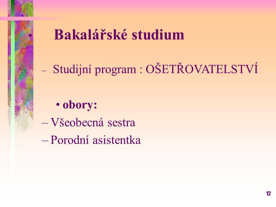 Bakalářské studium obory: Všeobecná sestra Porodní asistentka