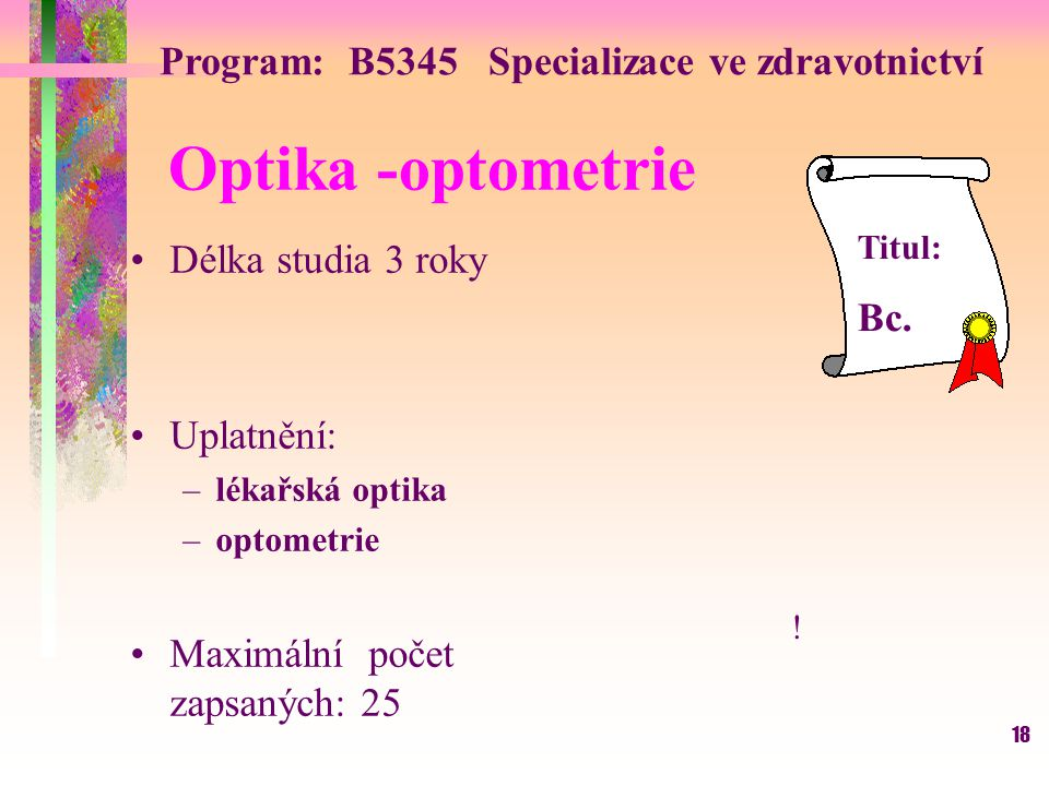 Optika -optometrie Program: B5345 Specializace ve zdravotnictví