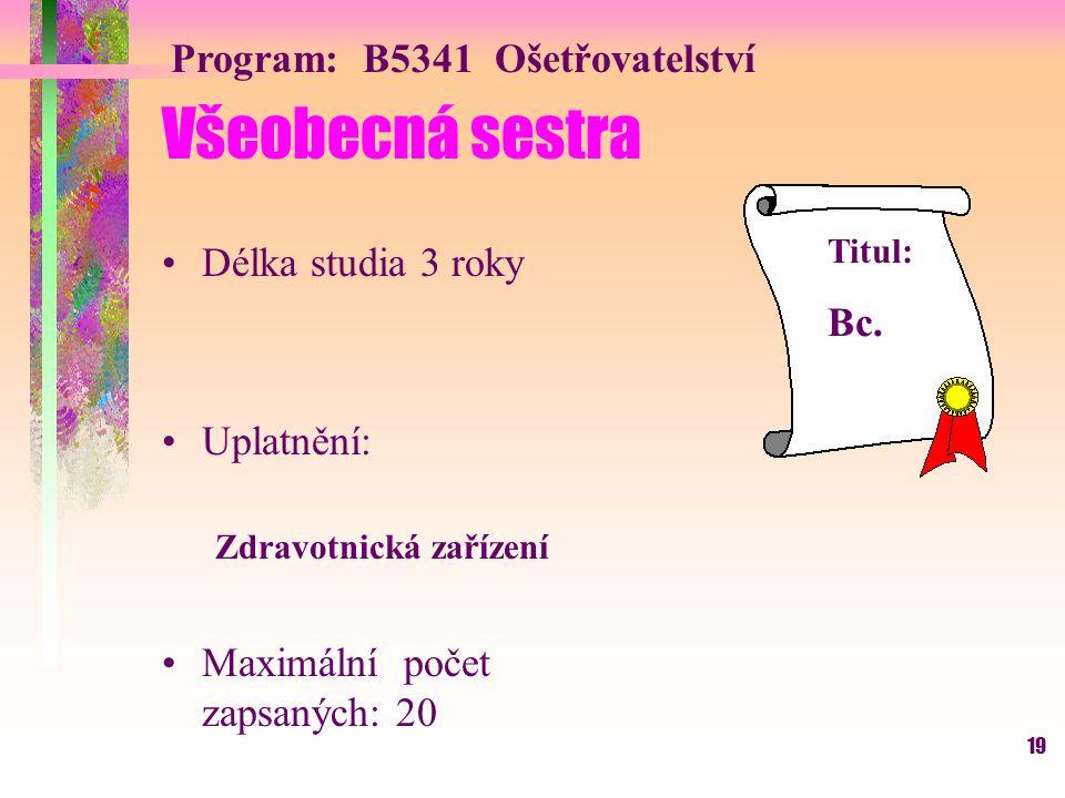 Všeobecná sestra Program: B5341 Ošetřovatelství Délka studia 3 roky