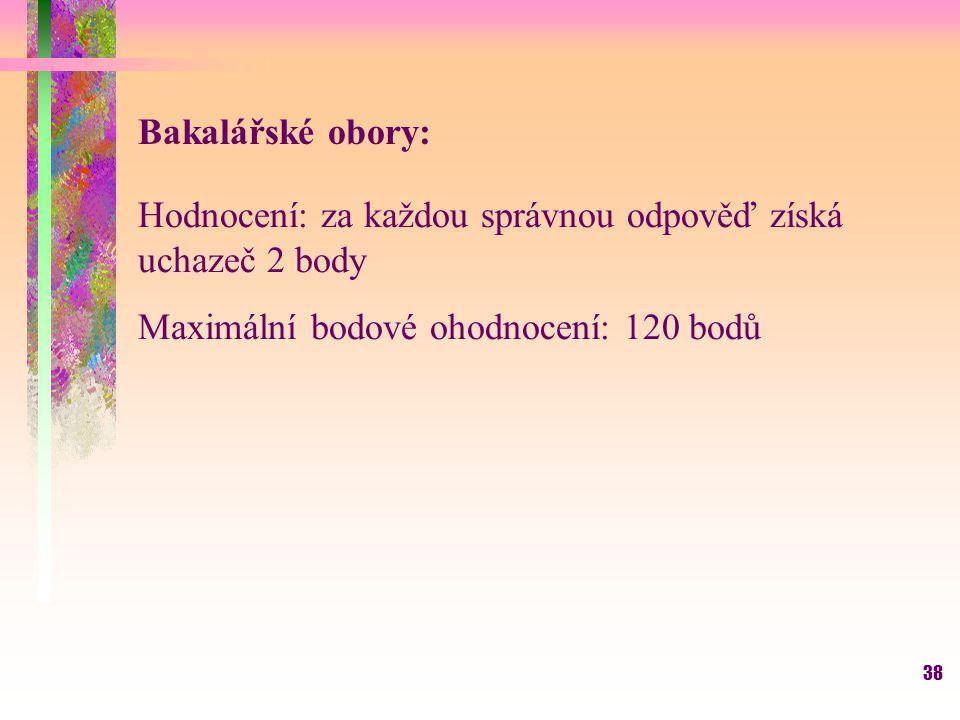 Bakalářské obory: Hodnocení: za každou správnou odpověď získá uchazeč 2 body.