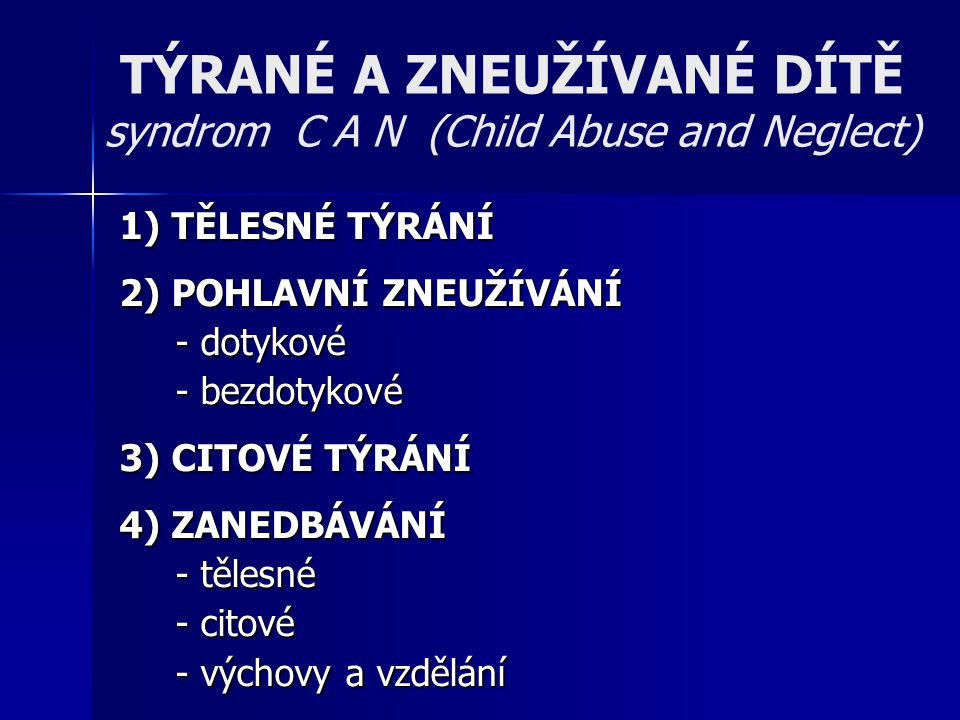 TÝRANÉ A ZNEUŽÍVANÉ DÍTĚ syndrom C A N (Child Abuse and Neglect)