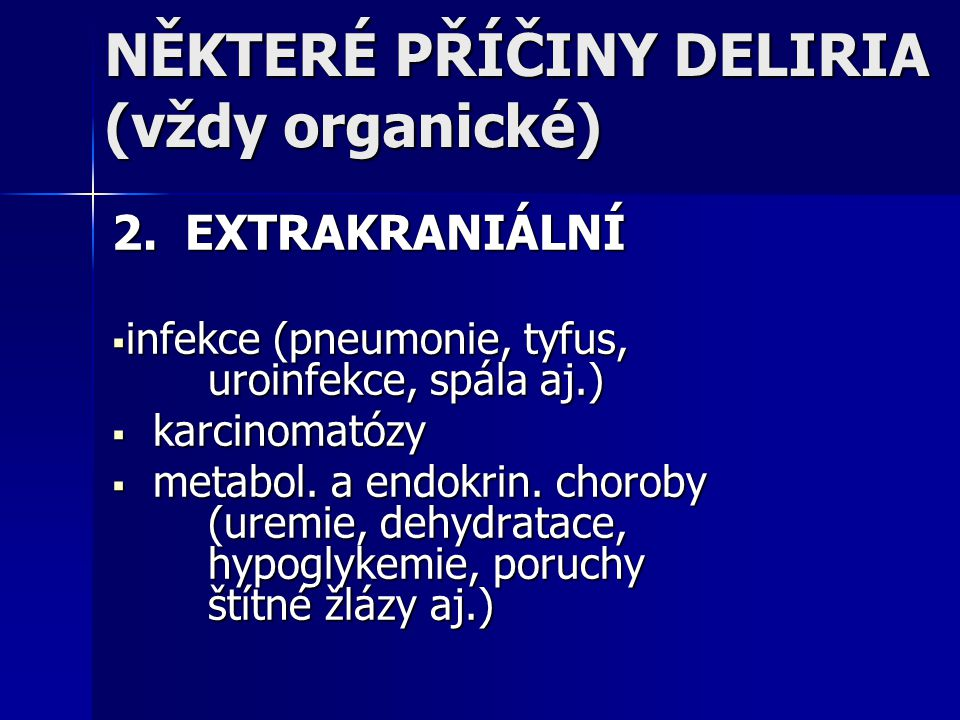 NĚKTERÉ PŘÍČINY DELIRIA (vždy organické)