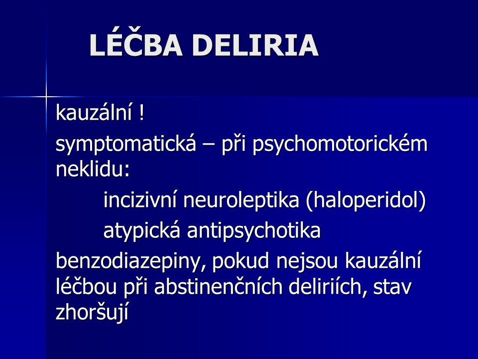 LÉČBA DELIRIA kauzální ! symptomatická – při psychomotorickém neklidu: