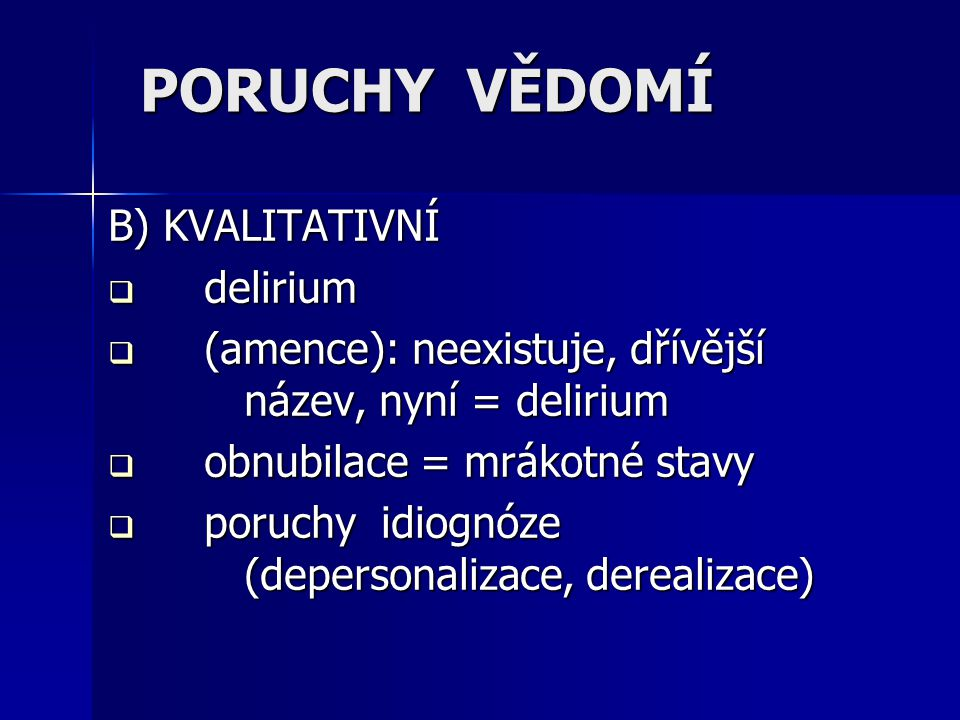 PORUCHY VĚDOMÍ B) KVALITATIVNÍ delirium