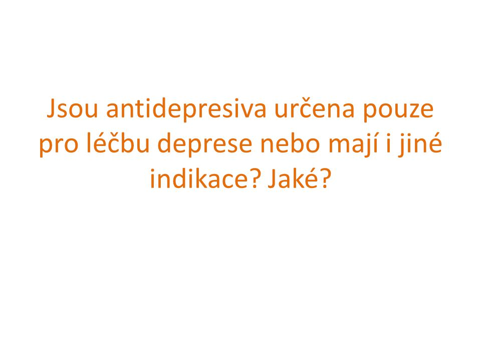 Jsou antidepresiva určena pouze pro léčbu deprese nebo mají i jiné indikace Jaké