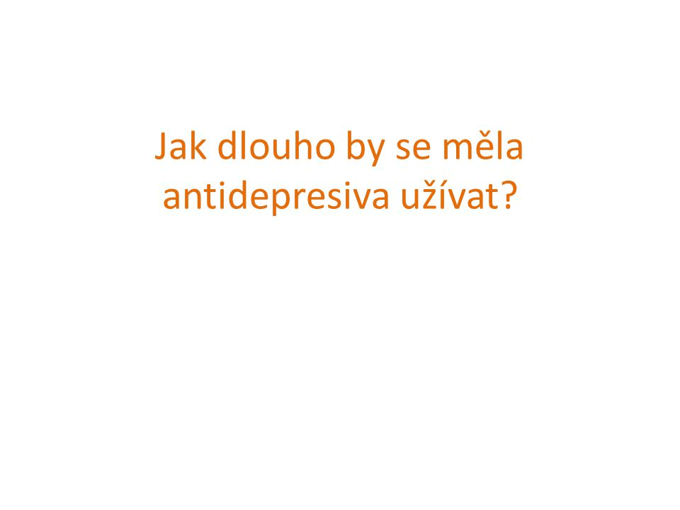 Jak dlouho by se měla antidepresiva užívat
