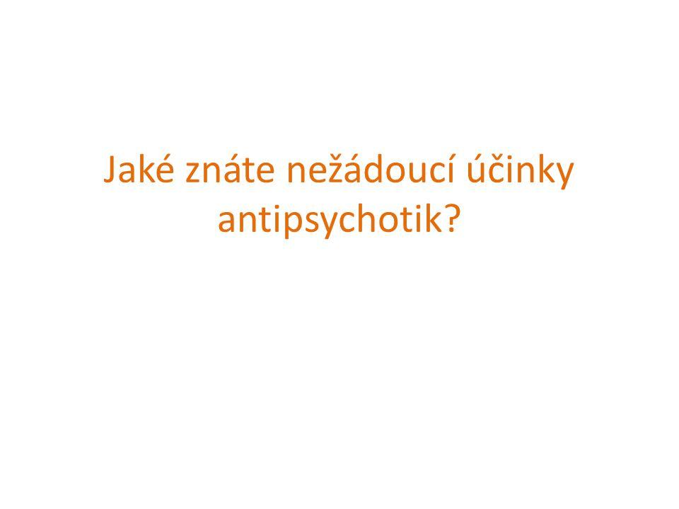 Jaké znáte nežádoucí účinky antipsychotik