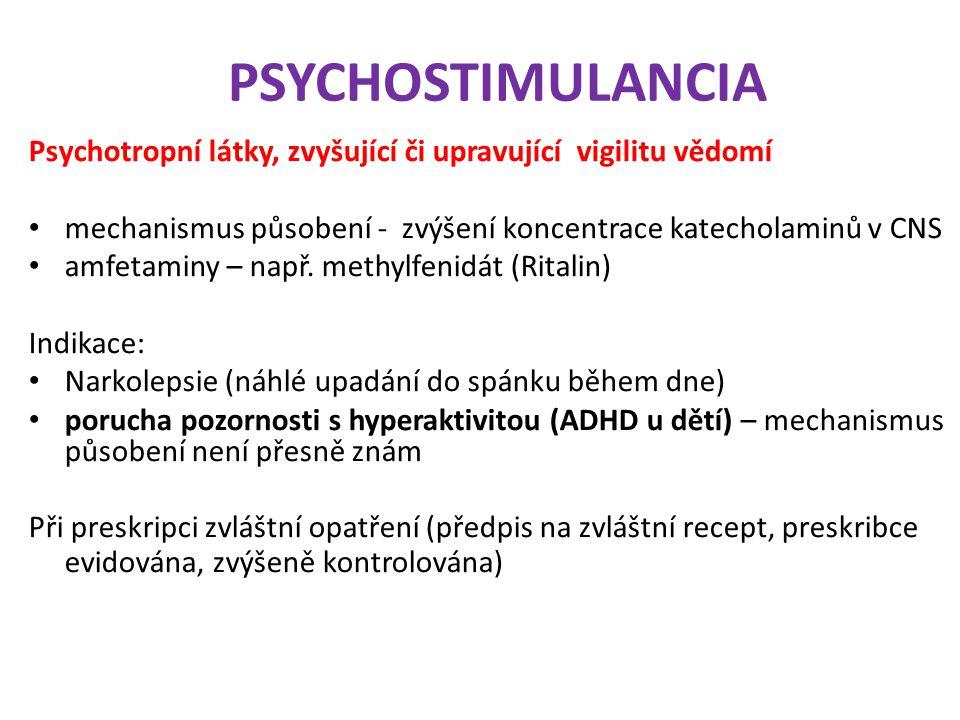 PSYCHOSTIMULANCIA Psychotropní látky, zvyšující či upravující vigilitu vědomí. mechanismus působení - zvýšení koncentrace katecholaminů v CNS.