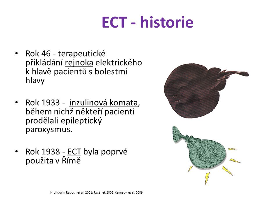 ECT - historie Rok 46 - terapeutické přikládání rejnoka elektrického k hlavě pacientů s bolestmi hlavy.