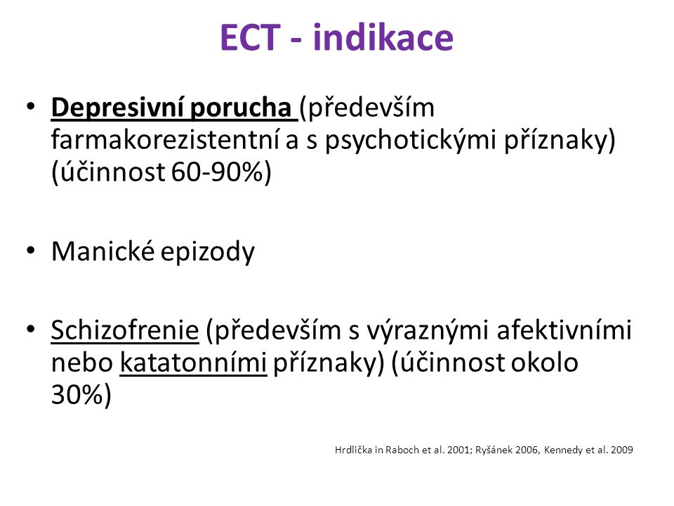 ECT - indikace Depresivní porucha (především farmakorezistentní a s psychotickými příznaky) (účinnost 60-90%)