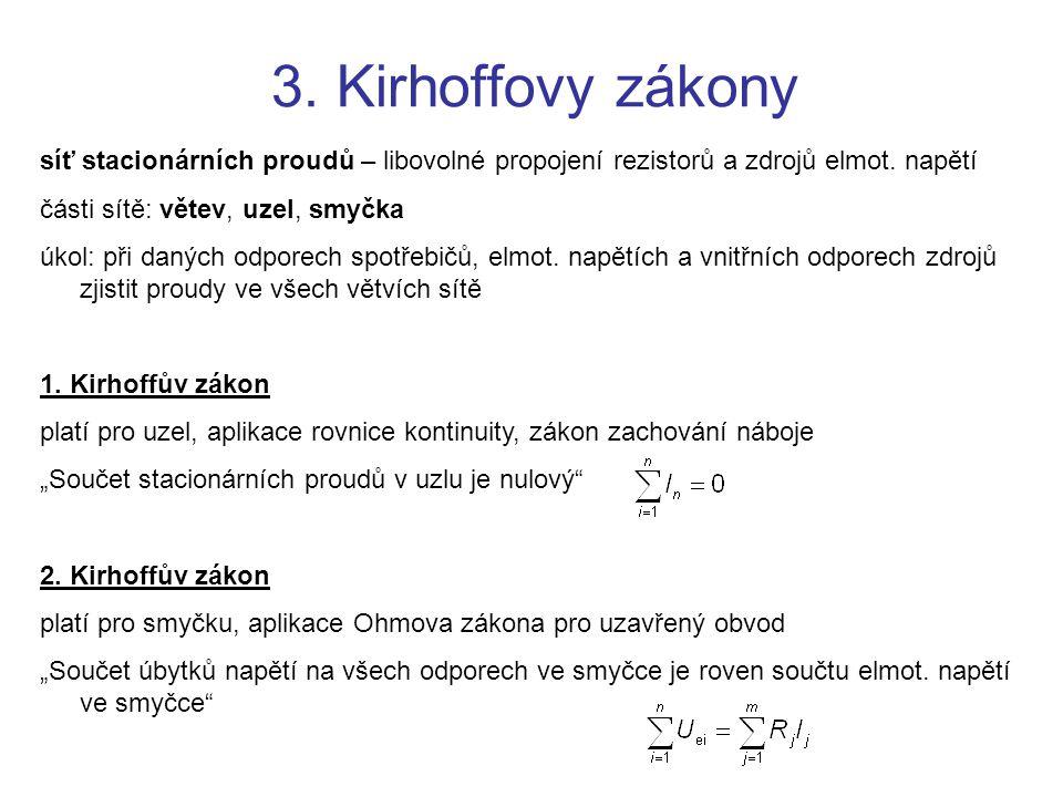 3. Kirhoffovy zákony síť stacionárních proudů – libovolné propojení rezistorů a zdrojů elmot. napětí.