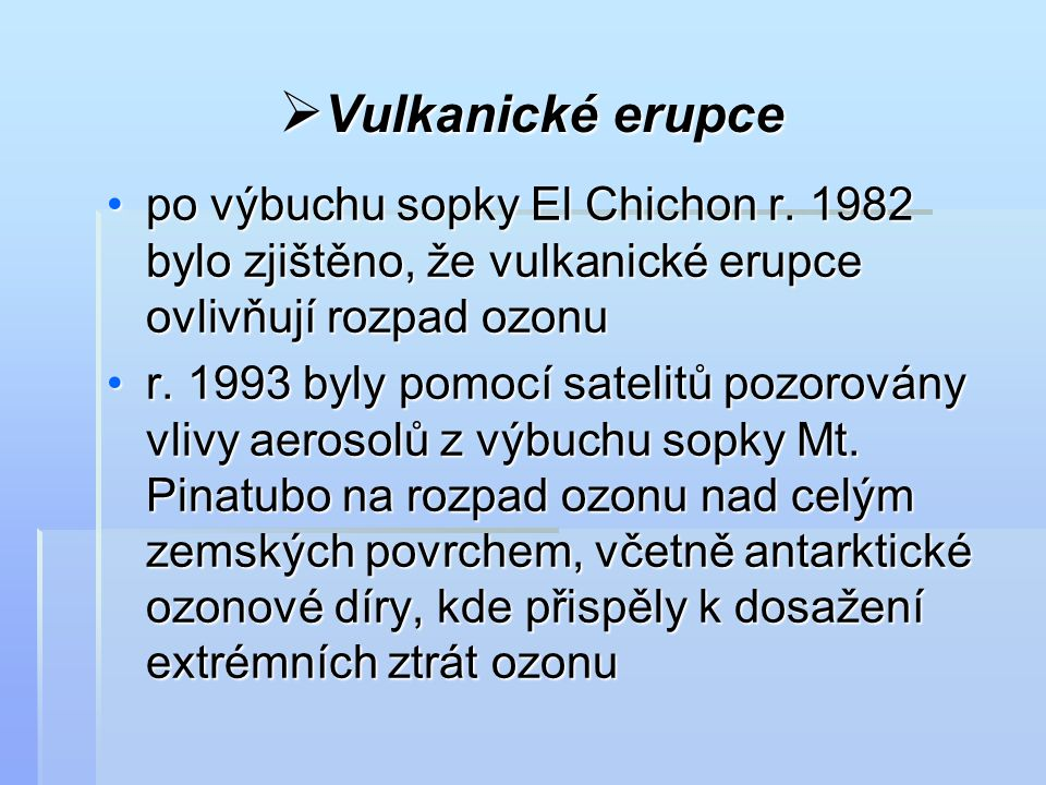 Vulkanické erupce po výbuchu sopky El Chichon r. 1982 bylo zjištěno, že vulkanické erupce ovlivňují rozpad ozonu.