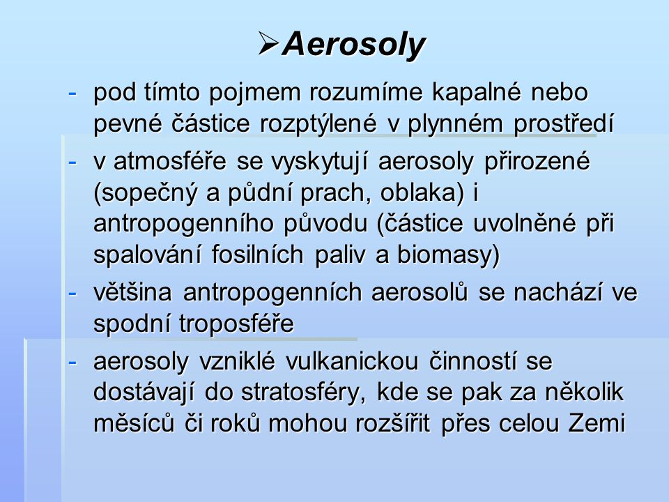Aerosoly pod tímto pojmem rozumíme kapalné nebo pevné částice rozptýlené v plynném prostředí.