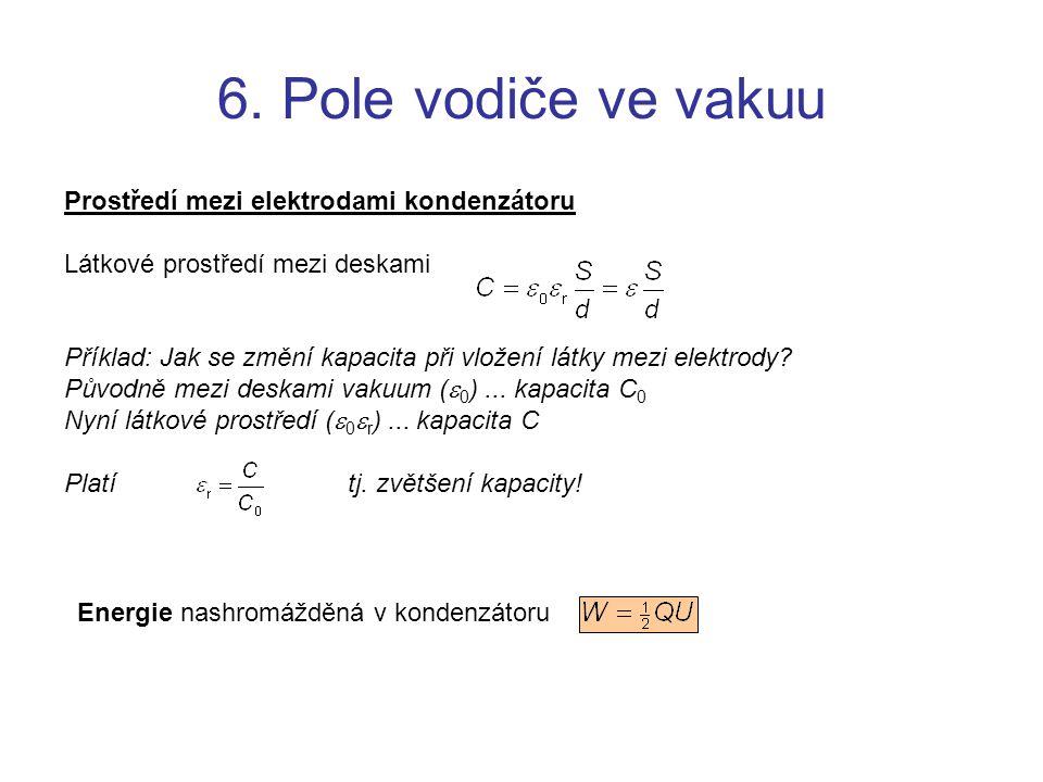 6. Pole vodiče ve vakuu Prostředí mezi elektrodami kondenzátoru